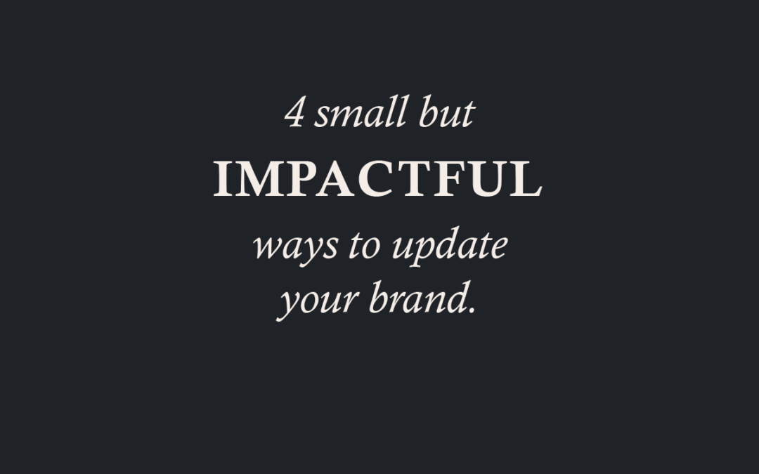4 Small But Impactful Ways to Update Your Brand